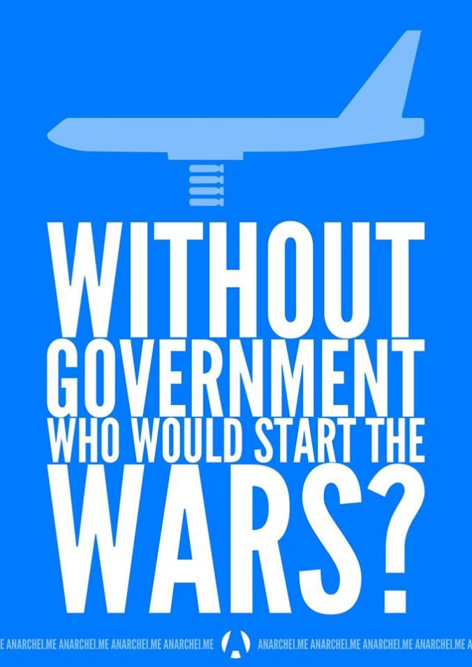 Without government, who would start the wars