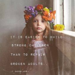 It is easier to build strong children than to repair broken adults